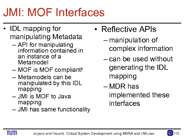 JMI: MOF Interfaces • IDL mapping for manipulating Metadata – API for manipulating information