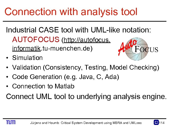 Connection with analysis tool Industrial CASE tool with UML like notation: AUTOFOCUS (http: //autofocus.