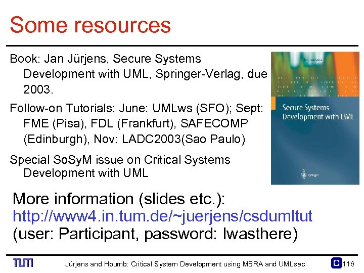 Some resources Book: Jan Jürjens, Secure Systems Development with UML, Springer Verlag, due 2003.