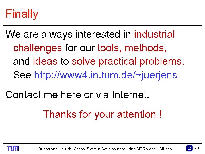 Finally We are always interested in industrial challenges for our tools, methods, and ideas