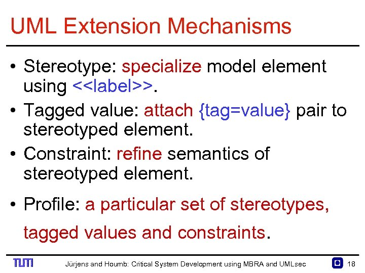 UML Extension Mechanisms • Stereotype: specialize model element using <<label>>. • Tagged value: attach