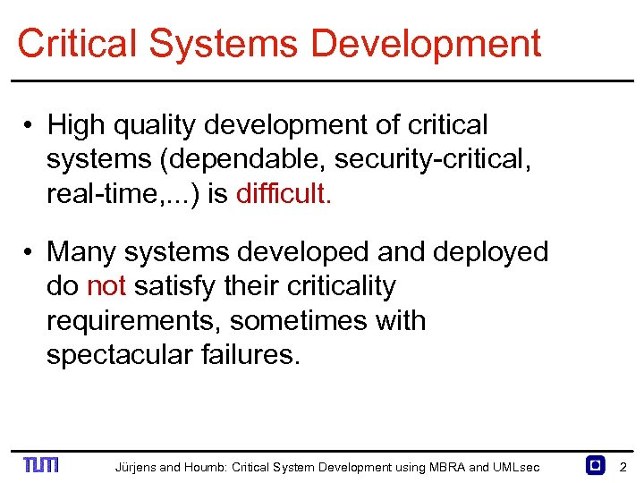Critical Systems Development • High quality development of critical systems (dependable, security critical, real