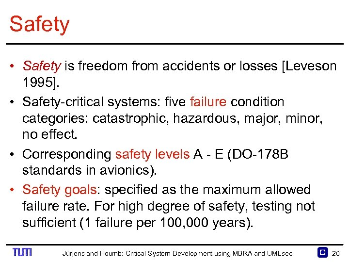 Safety • Safety is freedom from accidents or losses [Leveson 1995]. • Safety critical