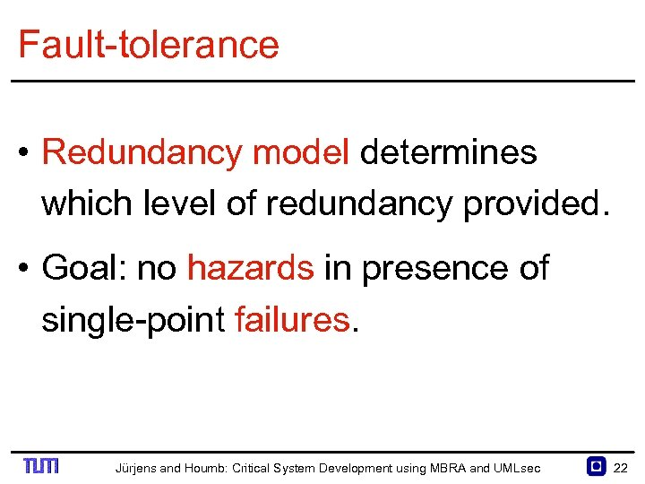 Fault tolerance • Redundancy model determines which level of redundancy provided. • Goal: no