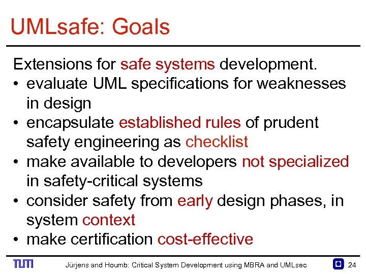 UMLsafe: Goals Extensions for safe systems development. • evaluate UML specifications for weaknesses in