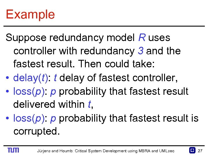 Example Suppose redundancy model R uses controller with redundancy 3 and the fastest result.