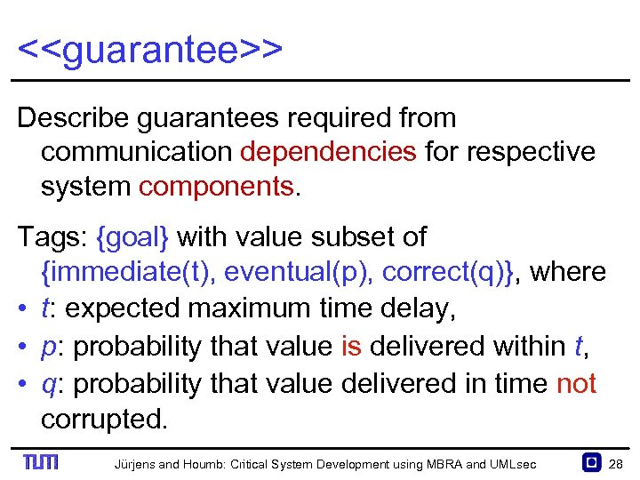 <<guarantee>> Describe guarantees required from communication dependencies for respective system components. Tags: {goal} with