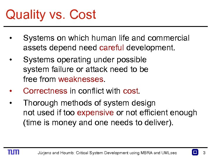 Quality vs. Cost • • Systems on which human life and commercial assets depend
