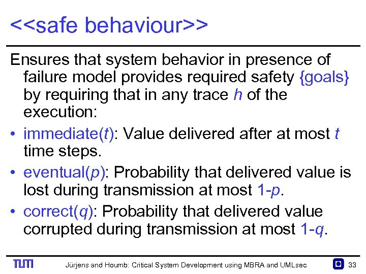 <<safe behaviour>> Ensures that system behavior in presence of failure model provides required safety