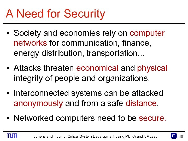 A Need for Security • Society and economies rely on computer networks for communication,