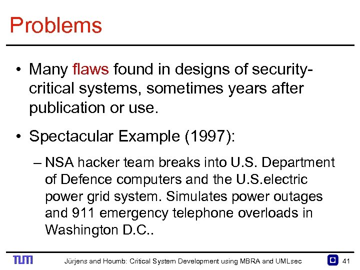 Problems • Many flaws found in designs of security critical systems, sometimes years after