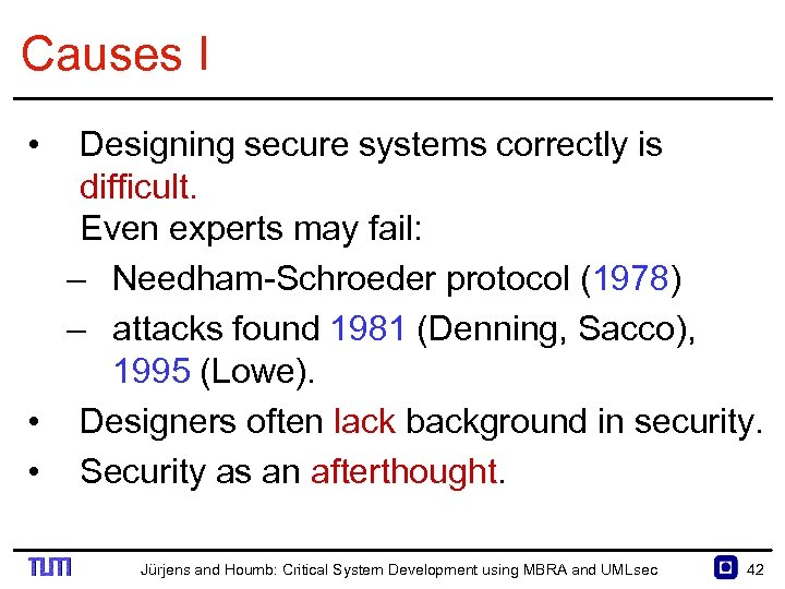 Causes I • Designing secure systems correctly is difficult. Even experts may fail: –