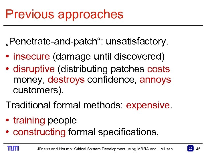 "Previous approaches ""Penetrate and patch"": unsatisfactory. • insecure (damage until discovered) • disruptive (distributing"