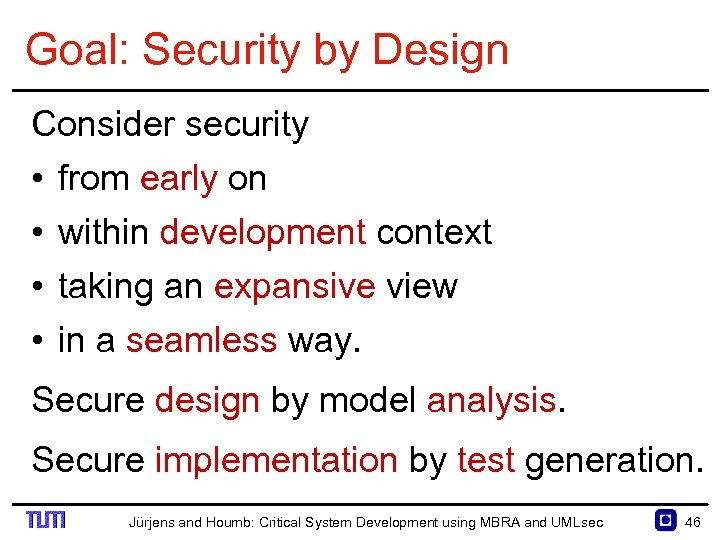 Goal: Security by Design Consider security • from early on • within development context
