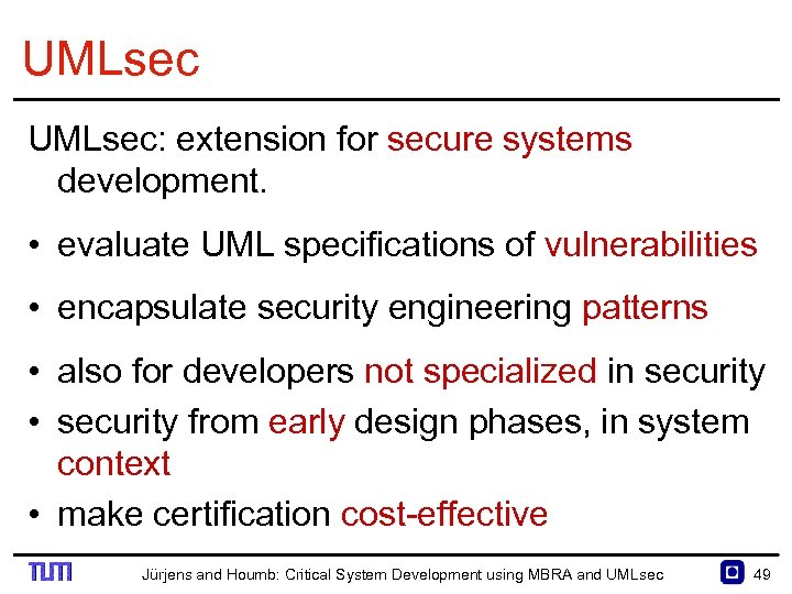 UMLsec: extension for secure systems development. • evaluate UML specifications of vulnerabilities • encapsulate