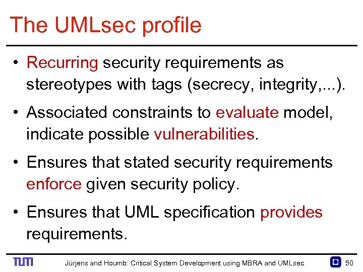 The UMLsec profile • Recurring security requirements as stereotypes with tags (secrecy, integrity, .