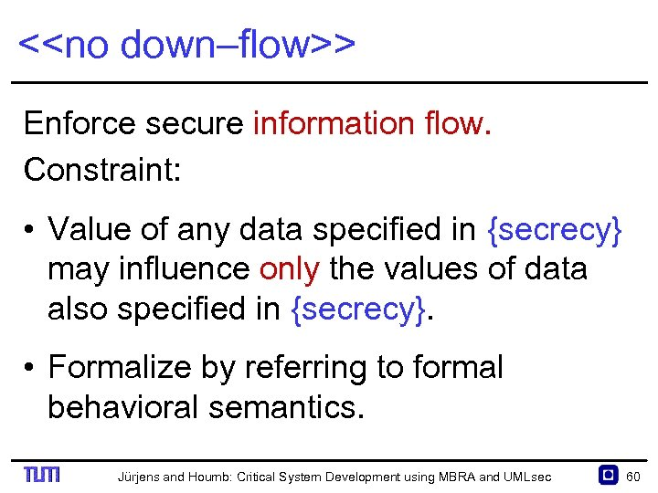 <<no down–flow>> Enforce secure information flow. Constraint: • Value of any data specified in