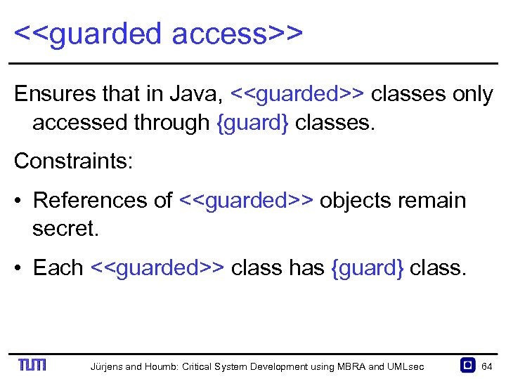 <<guarded access>> Ensures that in Java, <<guarded>> classes only accessed through {guard} classes. Constraints: