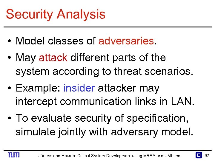 Security Analysis • Model classes of adversaries. • May attack different parts of the