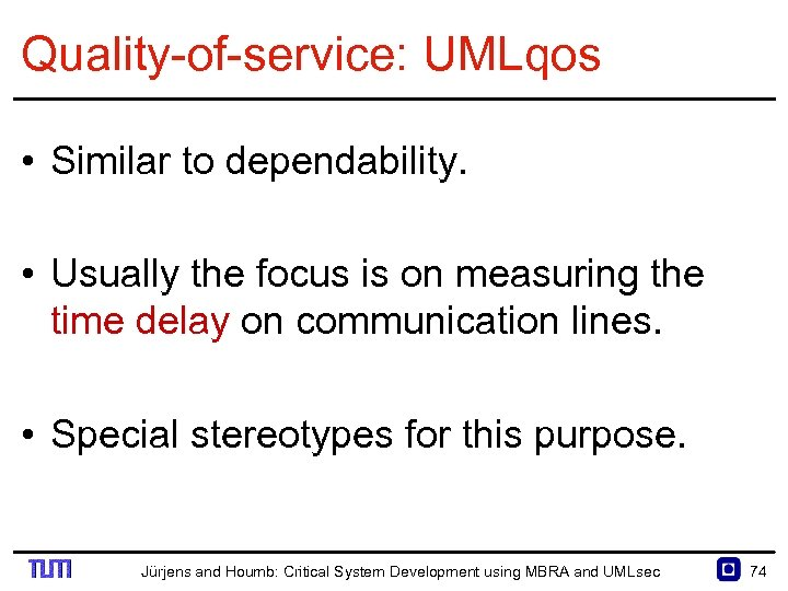 Quality of service: UMLqos • Similar to dependability. • Usually the focus is on