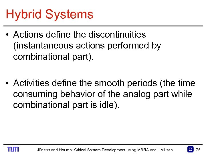 Hybrid Systems • Actions define the discontinuities (instantaneous actions performed by combinational part). •