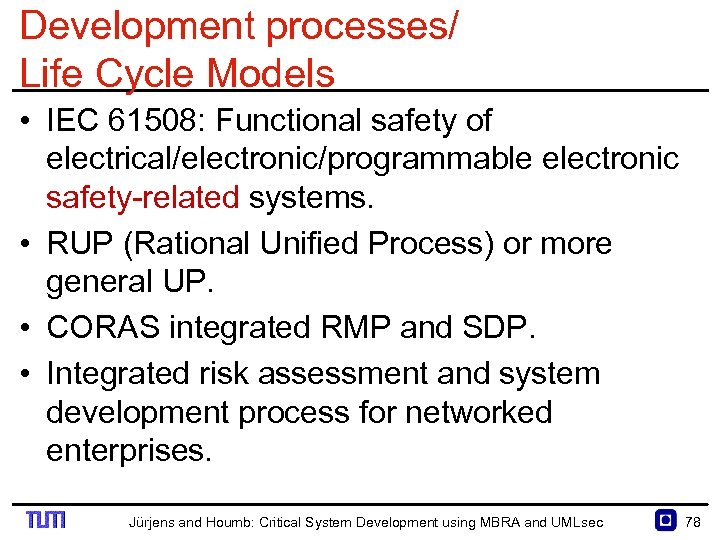 Development processes/ Life Cycle Models • IEC 61508: Functional safety of electrical/electronic/programmable electronic safety