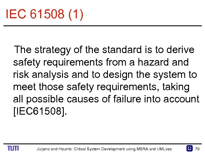 IEC 61508 (1) The strategy of the standard is to derive safety requirements from