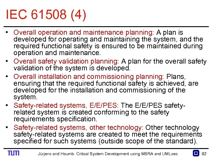 IEC 61508 (4) • Overall operation and maintenance planning: A plan is developed for