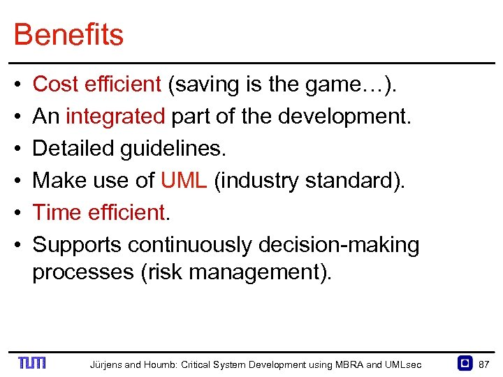 Benefits • • • Cost efficient (saving is the game…). An integrated part of