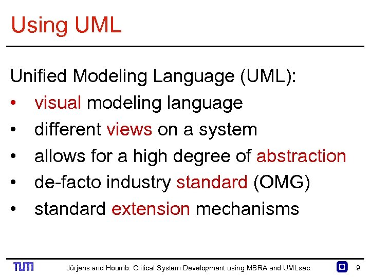Using UML Unified Modeling Language (UML): • visual modeling language • different views on