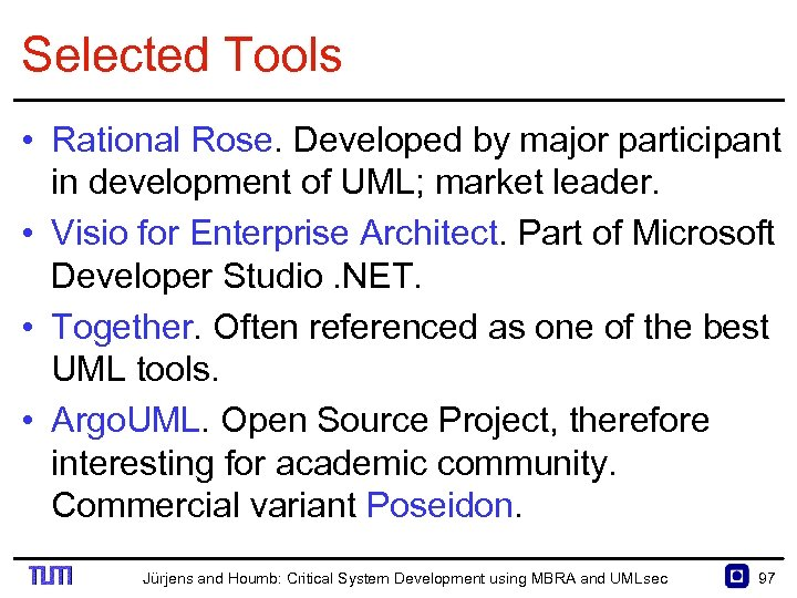 Selected Tools • Rational Rose. Developed by major participant in development of UML; market