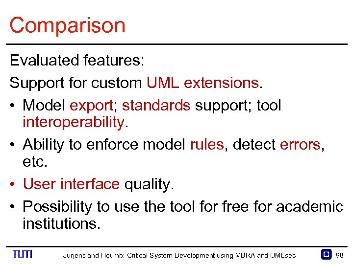 Comparison Evaluated features: Support for custom UML extensions. • Model export; standards support; tool