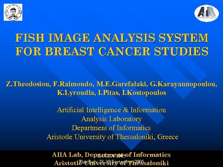FISH IMAGE ANALYSIS SYSTEM FOR BREAST CANCER STUDIES Z. Theodosiou, F. Raimondo, M. E.