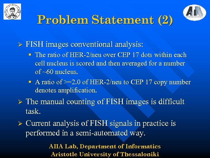 Problem Statement (2) Ø FISH images conventional analysis: § The ratio of HER-2/neu over