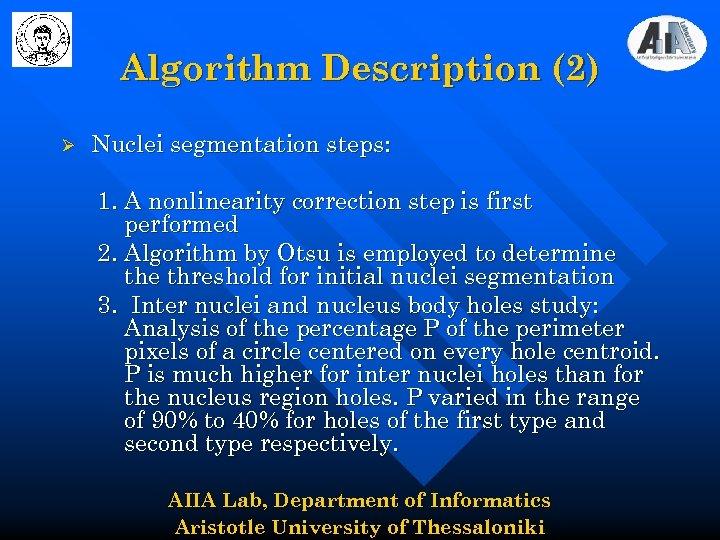 Algorithm Description (2) Ø Nuclei segmentation steps: 1. A nonlinearity correction step is first