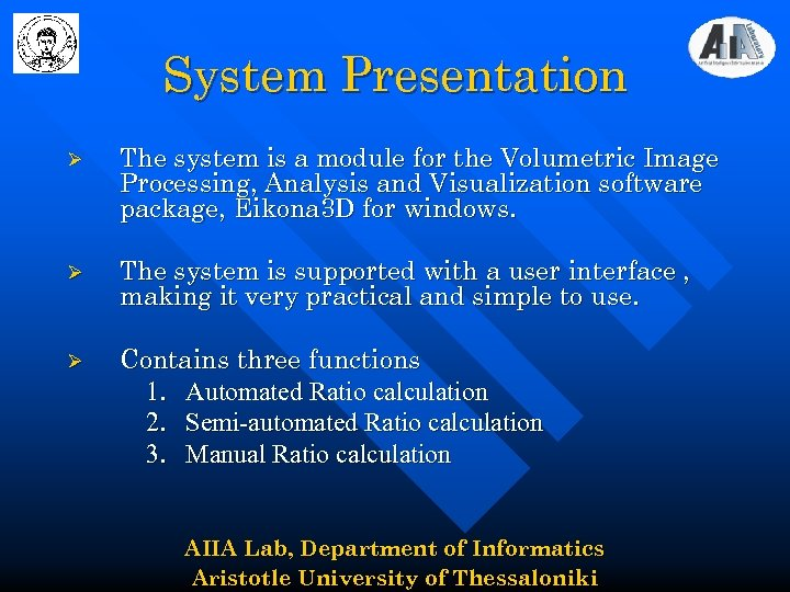 System Presentation Ø The system is a module for the Volumetric Image Processing, Analysis