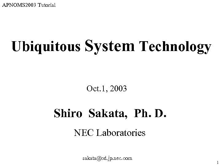 APNOMS 2003 Tutorial Ubiquitous System Technology Oct 1