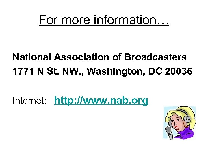 For more information… National Association of Broadcasters 1771 N St. NW. , Washington, DC