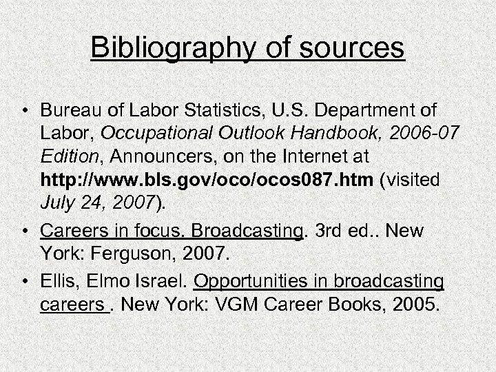Bibliography of sources • Bureau of Labor Statistics, U. S. Department of Labor, Occupational