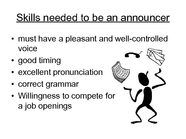 Skills needed to be an announcer • must have a pleasant and well-controlled voice