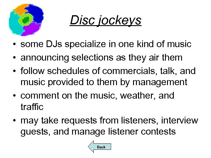 Disc jockeys • some DJs specialize in one kind of music • announcing selections