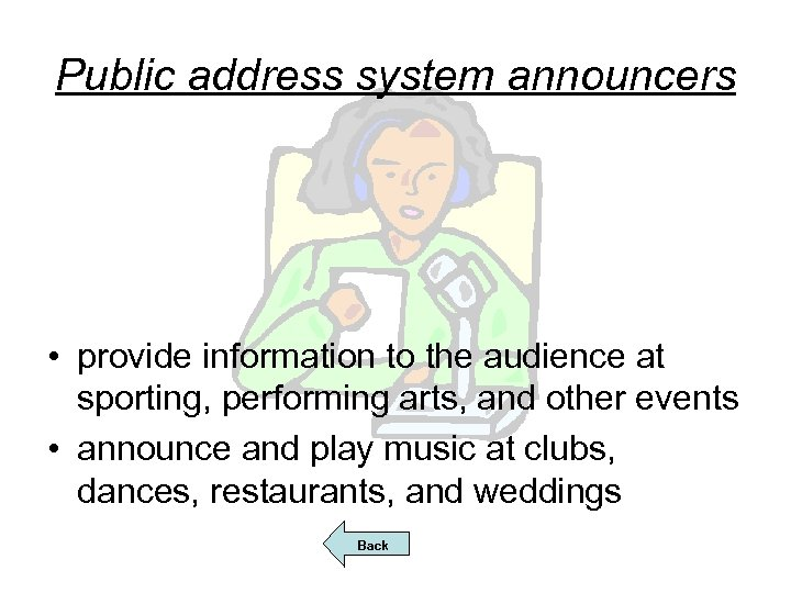 Public address system announcers • provide information to the audience at sporting, performing arts,