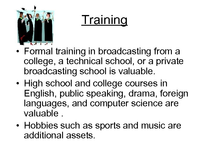 Training • Formal training in broadcasting from a college, a technical school, or a