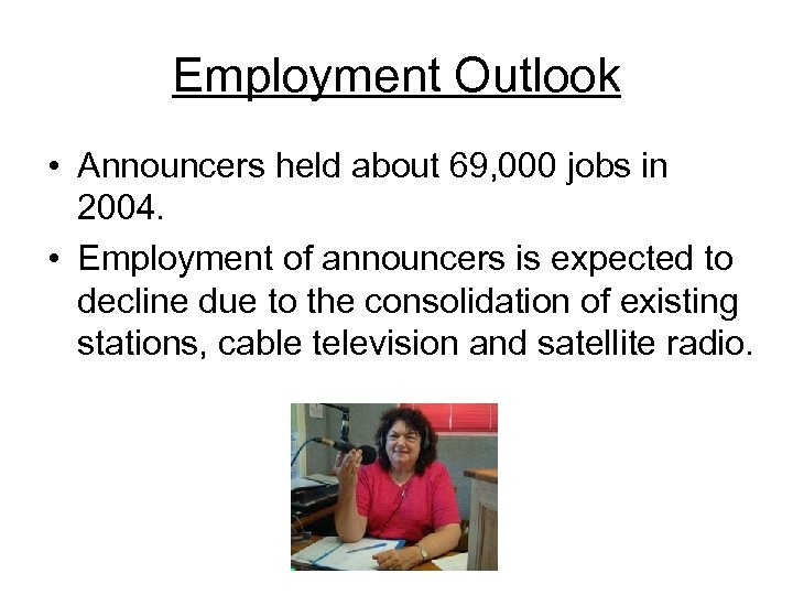 Employment Outlook • Announcers held about 69, 000 jobs in 2004. • Employment of