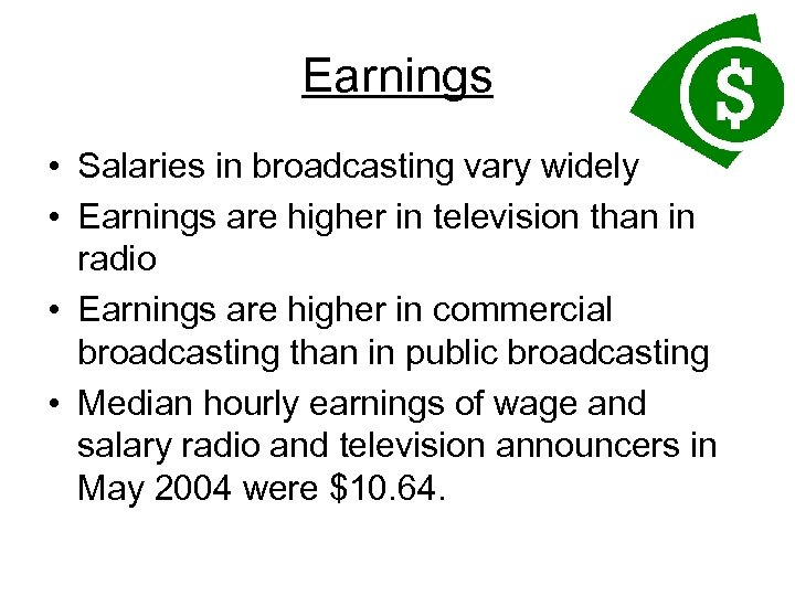Earnings • Salaries in broadcasting vary widely • Earnings are higher in television than