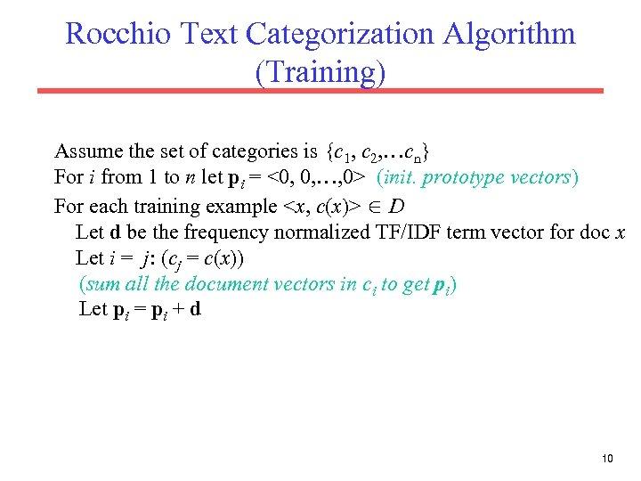 Rocchio Text Categorization Algorithm (Training) Assume the set of categories is {c 1, c