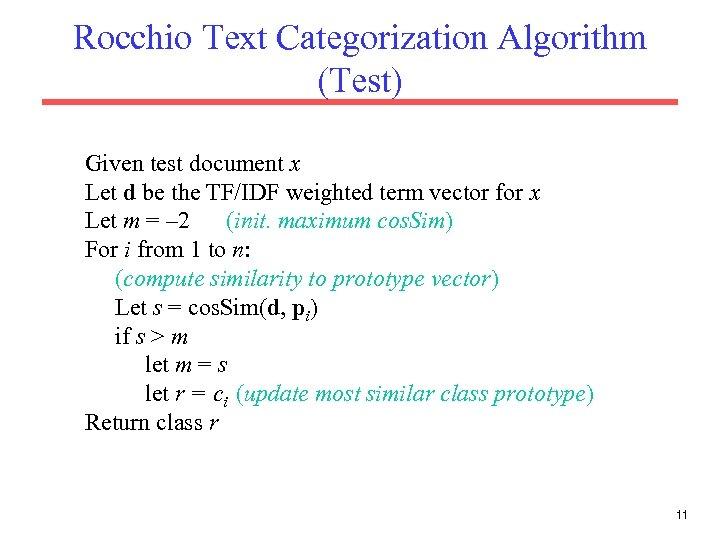 Rocchio Text Categorization Algorithm (Test) Given test document x Let d be the TF/IDF