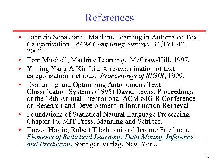 References • Fabrizio Sebastiani. Machine Learning in Automated Text Categorization. ACM Computing Surveys, 34(1):