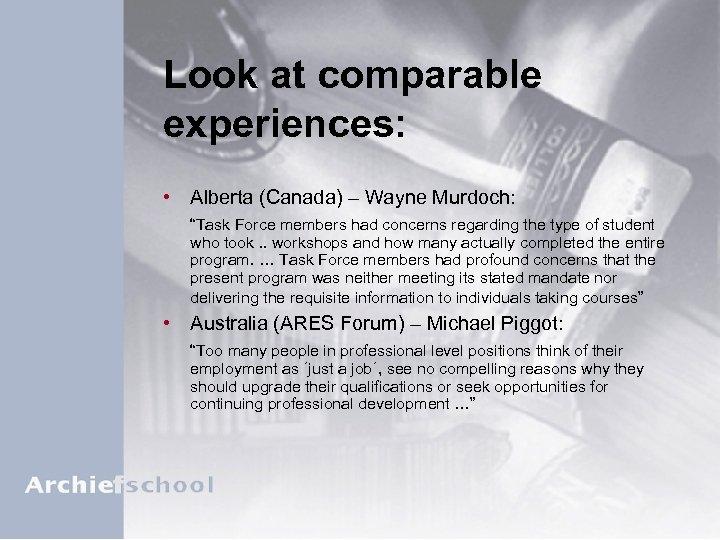 "Look at comparable experiences: • Alberta (Canada) – Wayne Murdoch: ""Task Force members had"
