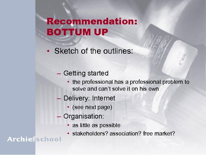 Recommendation: BOTTUM UP • Sketch of the outlines: – Getting started • the professional